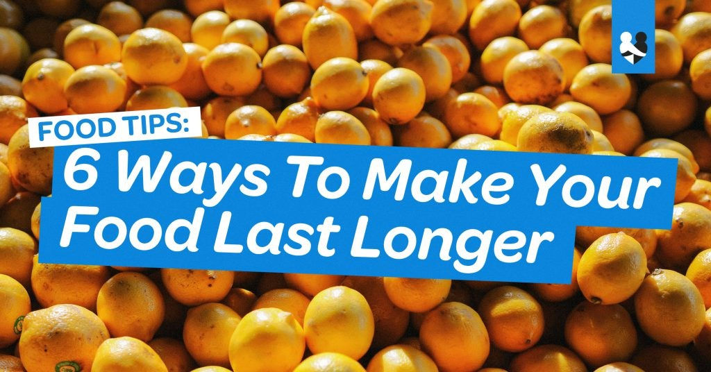 6 ways to make your food last longer